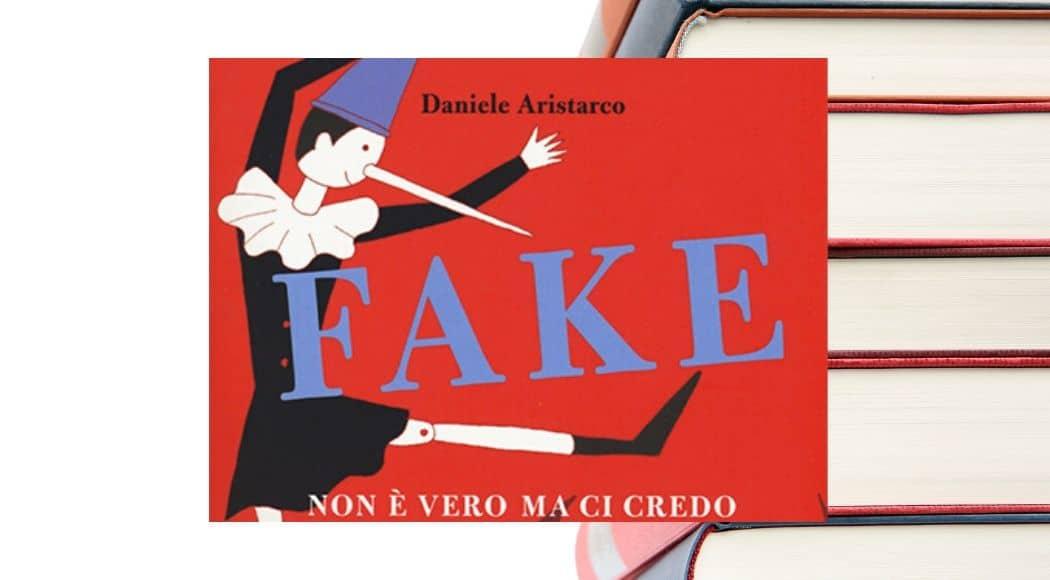 Fake non è vero ma ci credo di Daniele Aristarco