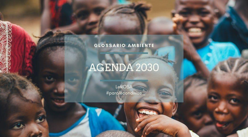 Agenda 2030 per lo Sviluppo Sostenibile: glossario ambiente